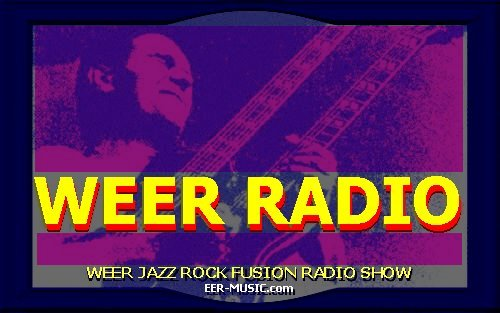 THE WEER JAZZ ROCK FUSION RADIO SHOW!